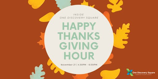 Happy (Thanksgiving) Hour inside One Discovery Square