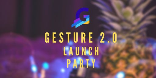 GESTURE 2.0 LAUNCH PARTY