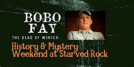 The Dead of Winter: Bobo Fay at Starved Rock Paran tickets