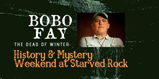 The Dead of Winter: Bobo Fay at Starved Rock Paranormal Weekend