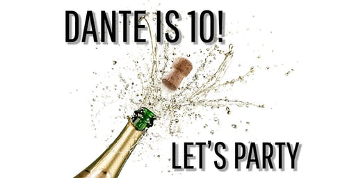 Dante 10 Year Anniversary Party