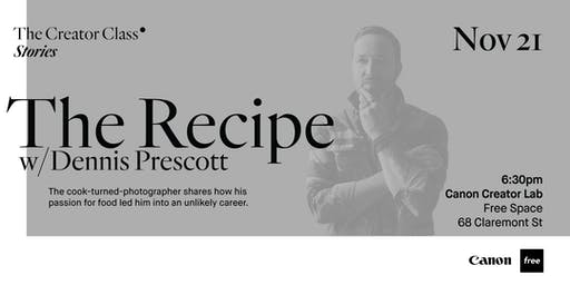 Canon Creator Lab Presents:  The Recipe w/ Dennis Prescott