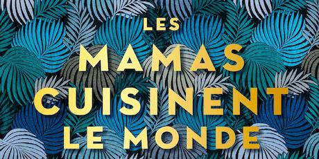 """Soirée lancement """"les Mamas cusinent le monde"""" tickets"""