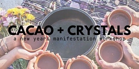 Cacao + Crystals | A New Years Manifestation Workshop tickets