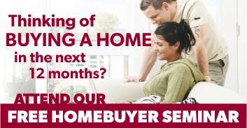 Buying a home in the next year? Come to our free home buyer seminar!