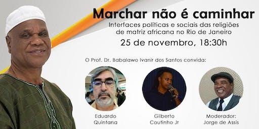 MARCHAR NÃO É CAMINHAR: INTERFACES POLÍTICA E SOCIAIS DAS RELIGIÕES DE MATRIZ AFRICANA NO RIO DE JANEIRO