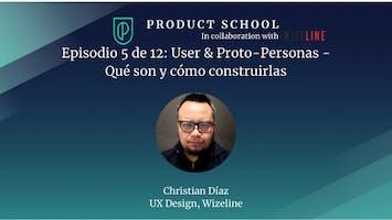 Episodio 5 de 12: User & Proto-Personas - Qué son y cómo construirlas