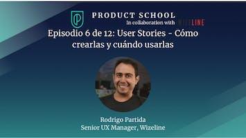 Episodio 6 de 12: User Stories - Cómo crearlas y cuándo usarlas