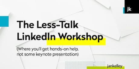 The Less-Talk LinkedIn Workshop tickets