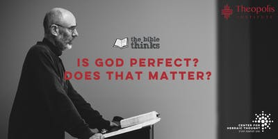 The Bible Thinks: Is God Perfect? Does that Matter?