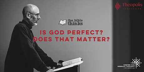 The Bible Thinks: Is God Perfect? Does that Matter? tickets