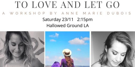To Love and Let Go a Workshop by Anne Marie Dubois