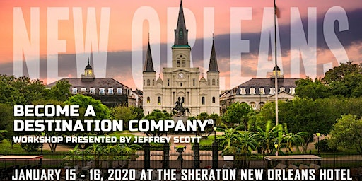 Become a Destination Company®            New Orleans, January 15- 16, 2020