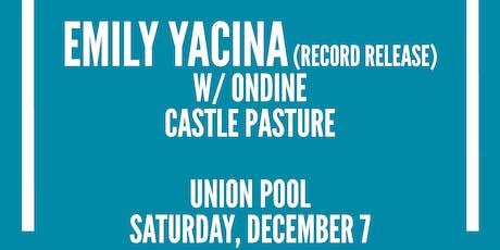Emily Yacina (Record Release), Ondine, Castle Pasture tickets