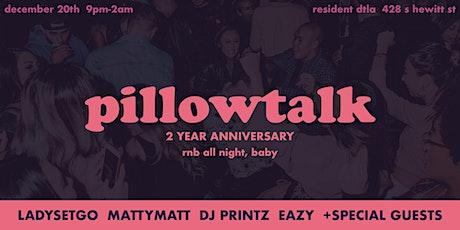 Pillowtalk - 2 Year Anniversary tickets