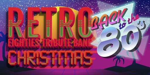 """RETRO Eighties Tribute Band """"Back to the 80's"""" Christmas Party"""