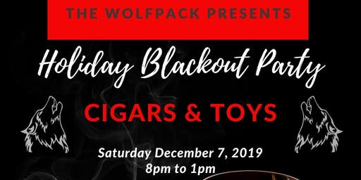 The WolfPack Presents: Holiday Blackout Party -  Cigars & Toys