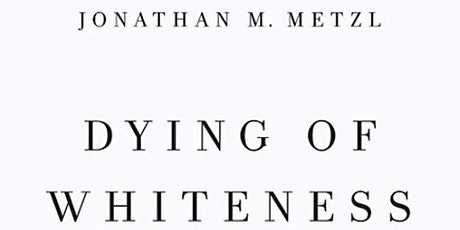"Jonathan M. Metzl: ""Dying of Whiteness"" tickets"