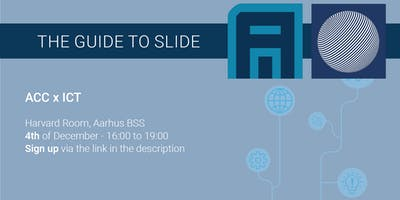 The Guide To Slide (ACC x ICT)