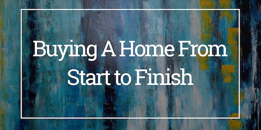 Buying A Home From Start-To-Finish