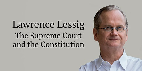 Lawrence Lessig: The Supreme Court and the Constitution tickets