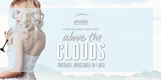 """""""Above the Clouds"""" Shade Hotel NYE Aprés Ski Party"""