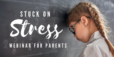 Stuck on Stress! Webinar for Parents! tickets