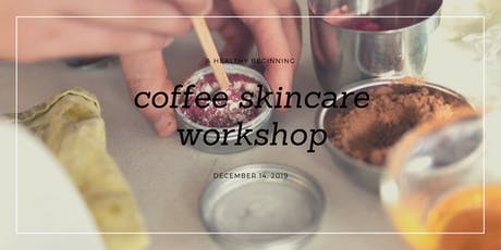 Handmade Holiday Gifts – DIY Coffee Skincare Workshop tickets