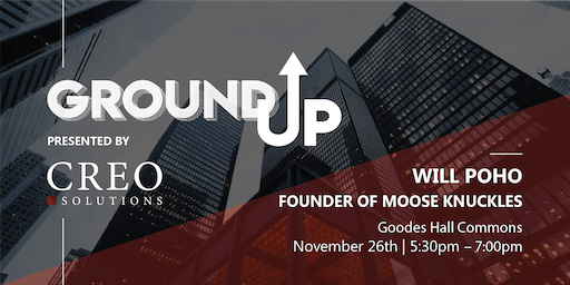 Ground Up - Will Poho, Founder of Moose Knuckles