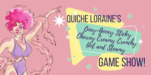 Quiche Loraine's Ooey Gooey Sticky Chewy Creamy Crunchy Game Show!
