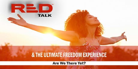 RED Talk &The Ultimate Freedom Experience: Are We There Yet? tickets