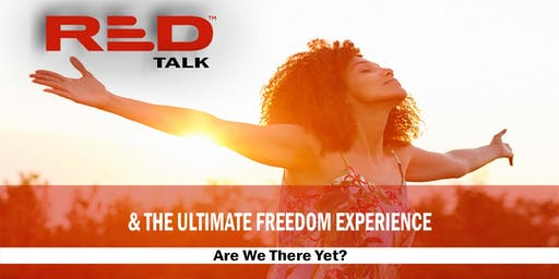 RED Talk &The Ultimate Freedom Experience: Are We There Yet?
