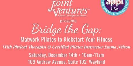 Bridge the Gap: Matwork Pilates to Kickstart your Fitness tickets
