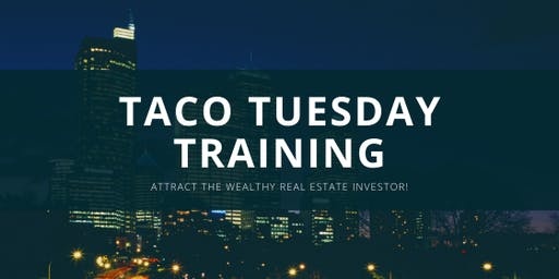 Taco Tuesday Training with Chris - Attract Wealthy Real Estate Investors