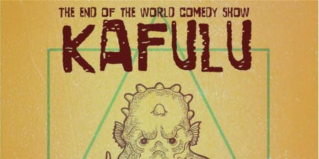 Kafulu: The End of the World Comedy Show tickets