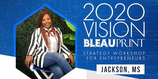 "2020 VISION ""BLEAUPRINT""- JACKSON, MS"