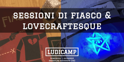 Sessioni di GDR: Fiasco & Lovecraftesque - Ludicamp Seconda Edizione