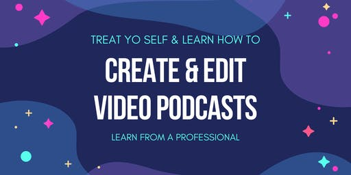 Learn How To Create & Edit Video Podcasts