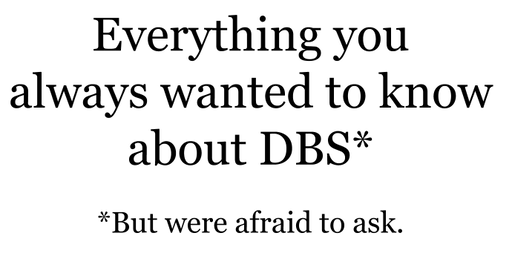Everything you always wanted to know about DBS* *But were afraid to ask