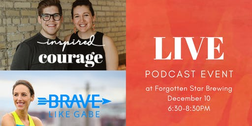LIVE Podcast Event: Inspired Courage with Brave Like Gabe