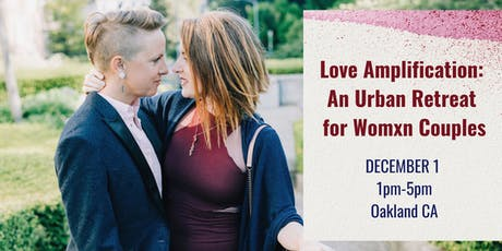 Love Amplification: An Urban  Retreat for Womxn Couples tickets