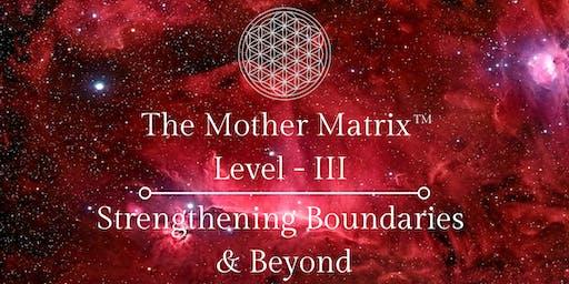 Mother Matrix III - Strengthening Boundaries & Beyond