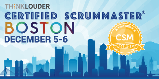 Boston Certified ScrumMaster® Workshop (CSM) - December 5-6