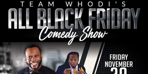 Team Whodi's All Black Friday Comedy Show