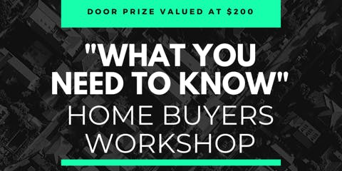 """""""What You Need To Know"""" Home Buyers Workshop"""
