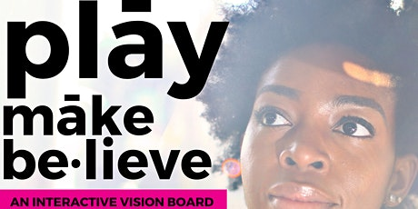 Play Make Believe -  Interactive Vision Board Party and Coaching Workshop tickets
