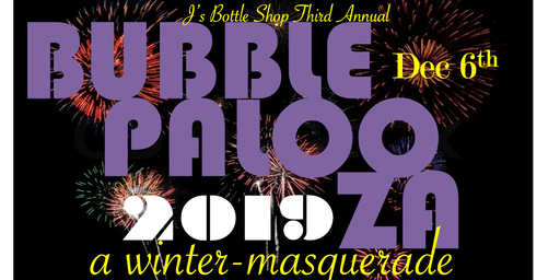 J's Third Annual BUBBLEPALOOZA 2019
