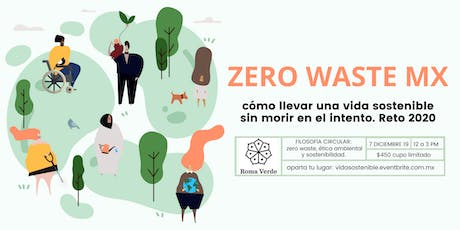 Zero Waste Mx | Cómo vivir una vida sostenible sin morir en el intento. boletos