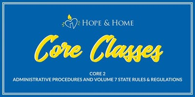 CORE 2: Administrative Procedures & Volume 7 Regulations