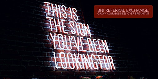 BNI Referral Exchange:  Grow Your Business Over Breakfast